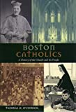O'Connor, Thomas H.: Boston Catholics: A History of the Church and Its People