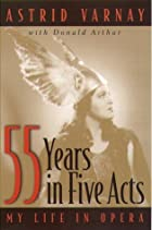 55 Years In Five Acts: My Life in Opera by…