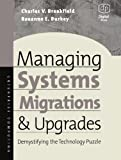 Burkey, Roxannee: Managing Systems Migrations and Upgrades: Demystifying the Technology Puzzle