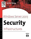 De Clercq, Jan: Windows Server 2003 Security Infrastructures: Core Security Features of Windows.Net