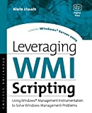 Lissoir, Alain: Leveraging Wmi Scripting: Using Windows Management Instrumentation to Solve Windows Management Problems