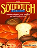 Draudt, Susan: Sourdough Baking : Fabulous Recipes for Bread Machines and Traditional Methods