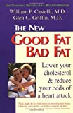 Castelli, William P.: Good Fat, Bad Fat: How to Lower Your Cholesterol and Reduce the Odds of a Heart Attack