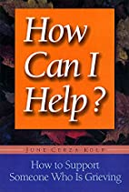 How Can I Help? by June Cerza Kolf