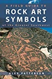 Alex Patterson: A Field Guide to Rock Art Symbols of the Greater Southwest