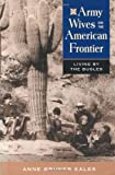 Eales, Anne Bruner: Army Wives on the American Frontier: Living by the Bugles