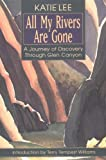 Lee, Katie: All My Rivers Are Gone: A Journey of Discovery Through Glen Canyon