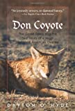 Hyde, Dayton O.: Don Coyote: The Good Times And The Bad Times Of A Much Maligned American Original