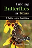Wauer, Roland H.: Finding Butterflies in Texas: A Guide to the Best Sites