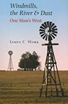 Windmills, the River & Dust: One Man's West…