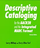 Millsap, Larry: Descriptive Cataloging for the Aacr2R and the Integrated Marc Format: A How-To-Do-It Workbook