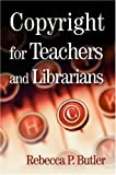 Rebecca P. Butler: Copyright for Teachers and Librarians