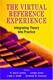 Lankes, R. David: The Virtual Reference Experience: Integrating Theory Into Practice