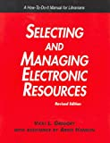 Gregory, Vicki L.: Selecting And Managing Electronic Resources: A How-To-Do-It Manual for Librarians