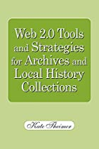 Web 2.0 Tools and Strategies for Archives…