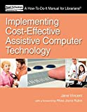 Jane Vincent: Implementing Cost-Effective Assistive Computer Technology (How-to-Do-It Manuals) (How to Do It Manuals for Librarians)