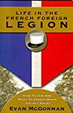 McGorman, Evan: Life in the French Foreign Legion: How to Join and What to Expect When You Get There