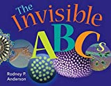 Anderson, Rodney P.: The Invisible ABC&#39;s: Exploring the World of Microbes