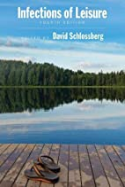 Infections of Leisure by David Schlossberg