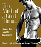 Rutledge, Leigh W.: Too Much of a Good Thing: Quotes You Can't Get Enough of