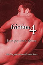 Friction 4: Best Gay Erotic Fiction by Jesse…