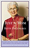 Degeneres, Betty: Just a Mom