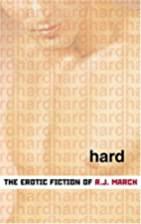 Hard: The Erotic Fiction of R. J. March by…