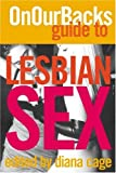 Cage, Diana: On Our Backs Guide to Lesbian Sex