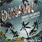 Dinah!: Three Decades of Sex, Golf, & Rock…