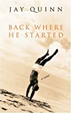 Back Where He Started: A Novel by Jay Quinn