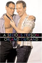 A Serious Person by Orland Outland