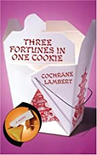 Three Fortunes in One Cookie: A Novel by…