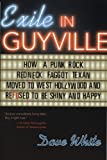 White, Dave: Exile in Guyville: How a Punk-Rock Redneck Faggot Texan Moved to West Hollywood And Refused to Be Shiny And Happy