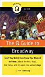Seth Rudetsky: The Q Guide to Broadway: Stuff You Didn't Even Know You Wanted to Know...about the Hits, Flops the Tonys, and Life upon the Wicked Stage