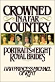 Kent, Michael, of: Crowned in a Far Country: Portraits of Eight Royal Brides