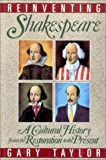 Taylor, Gary: Reinventing Shakespeare: A Cultural History, from the Restoration to the Present