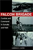 Casper, Lawrence E.: Falcon Brigade: Combat and Command in Somalia and Haiti