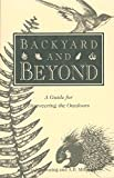 Duensing, Edward: Backyard and Beyond: A Guide for Discovering the Outdoors