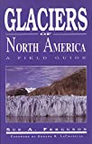 Ferguson, Sue A.: Glaciers of North America: A Field Guide