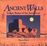 Place, Chuck: Ancient Walls: Indian Ruins of the Southwest