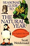 Weidensaul, Scott: Seasonal Guide to the Natural Year : New England and New York: A Month by Month Guide to Natural Events