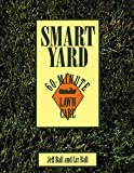 Ball, Jeff: Smart Yard: 60-Minute Lawn Care