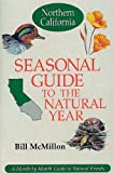 McMillon, Bill: Seasonal Guide to the Natural Year: A Month-To-Month Guide to Natural Events  Northern California