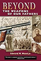 Beyond the Weapons of Our Fathers by Jr.…