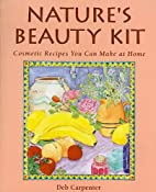 Nature's Beauty Kit: Cosmetic Recipes You…