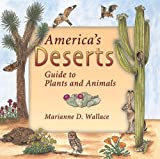Wallace, Marianne D.: America's Deserts: Guide to Plants and Animals