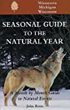 Bates, John: Seasonal Guide to the Natural Year: A Month by Month Guide to Natural Events