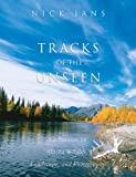 Jans, Nick: Tracks of the Unseen: Meditations on Alaska Wildlife, Landscape and Photography
