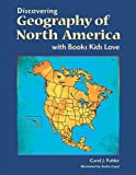 Fuhler, Carol J.: Discovering Geography of North America With Books Kids Love