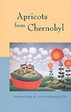 Apricots from Chernobyl by Josip Novakovich